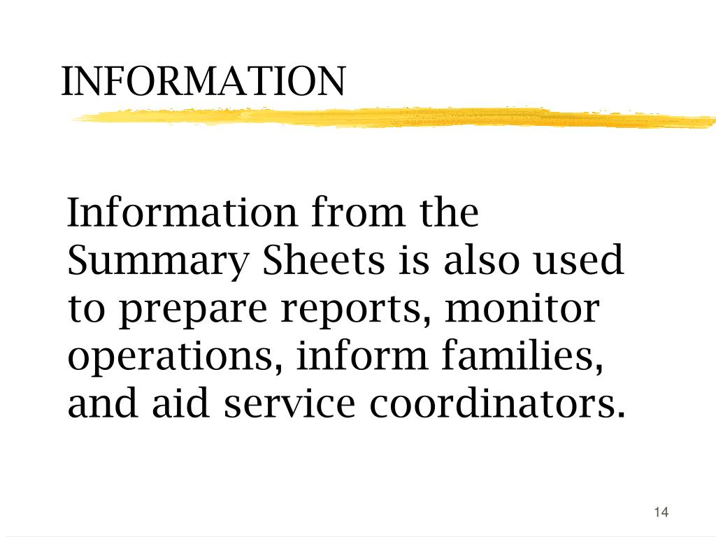 Information from the Summary Sheets is also used to prepare reports, monitor operations, inform families, and aid service coordinators.