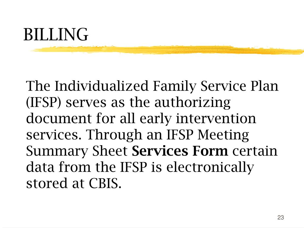 The Individualized Family Service Plan (IFSP) serves as the authorizing document for all early intervention services. Through an IFSP Meeting Summary Sheet