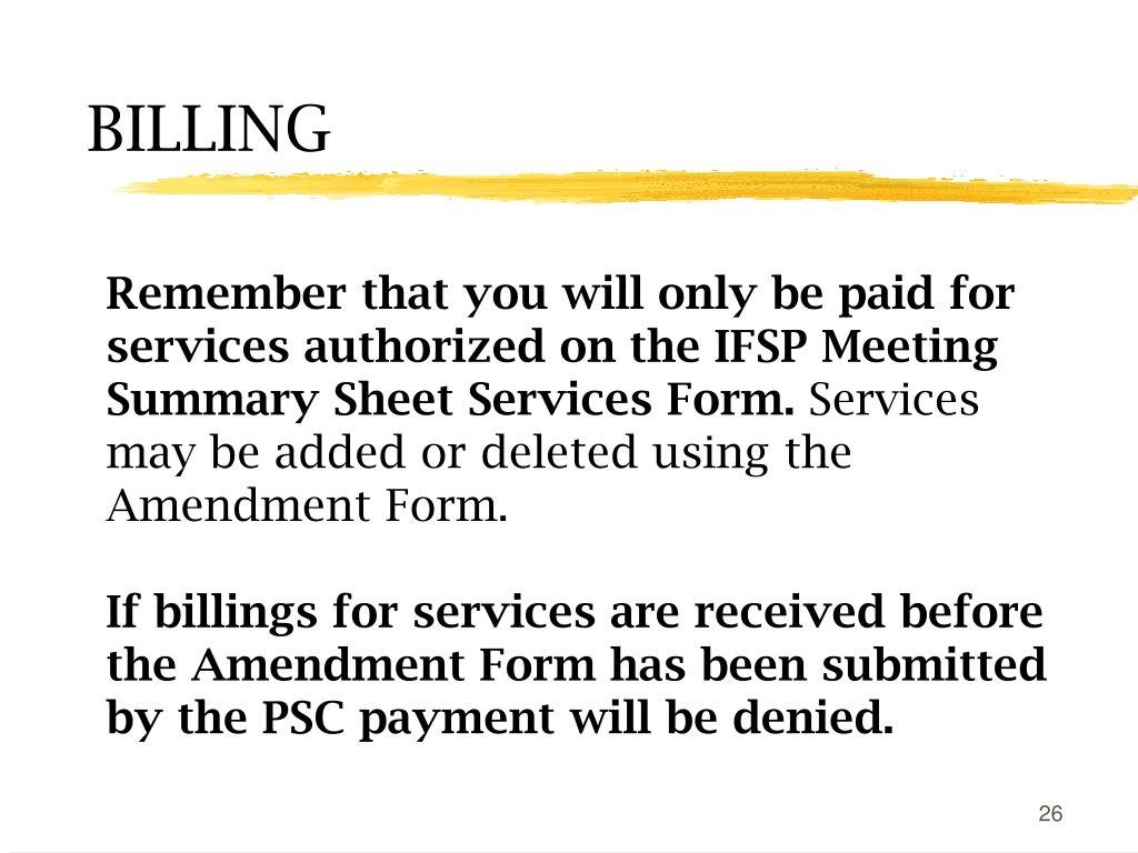 Remember that you will only be paid for services authorized on the IFSP Meeting Summary Sheet Services Form.