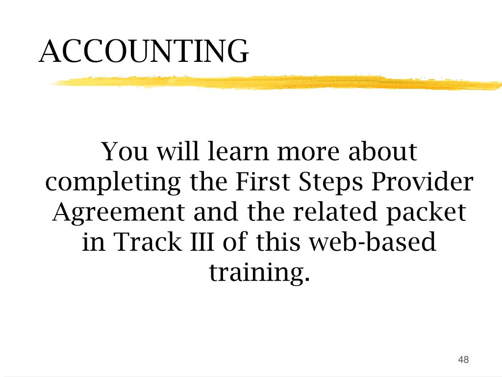 You will learn more about completing the First Steps Provider Agreement and the related packet in Track III of this web-based training.