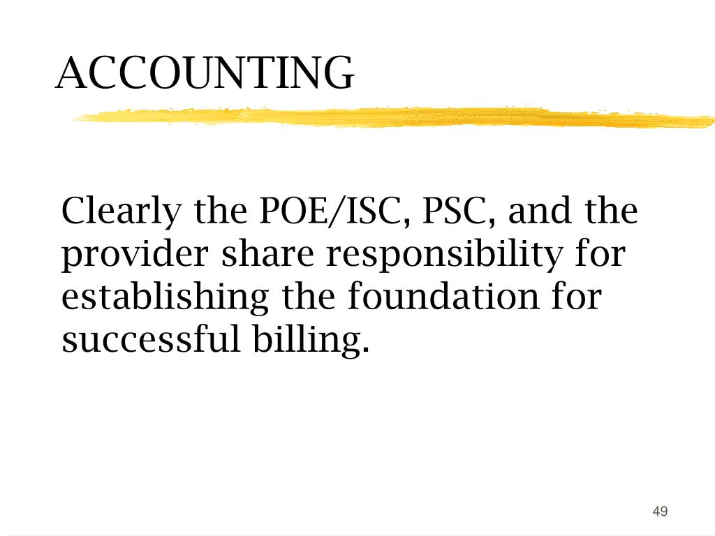 Clearly the POE/ISC, PSC, and the provider share responsibility for establishing the foundation for successful billing.