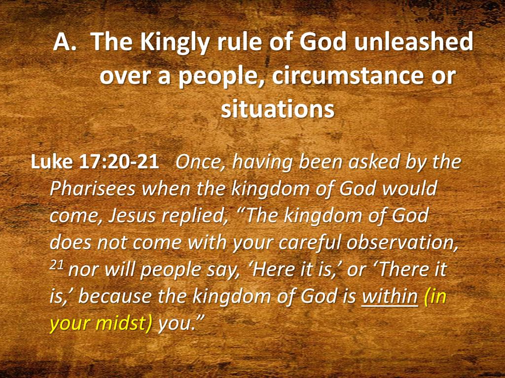 A.  The Kingly rule of God unleashed over a people, circumstance or situations