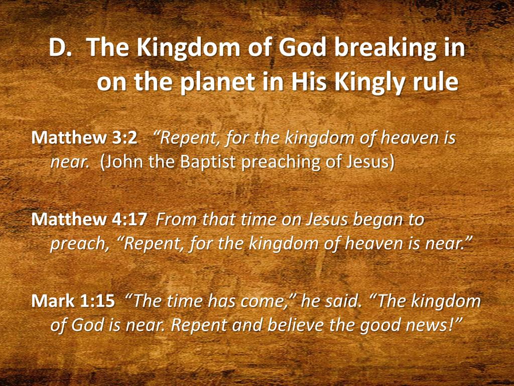 D.  The Kingdom of God breaking in on the planet in His Kingly rule