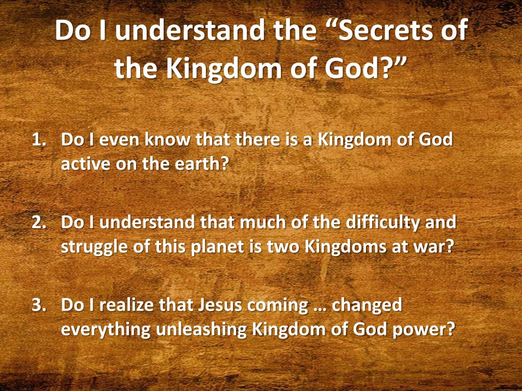 "Do I understand the ""Secrets of the Kingdom of God?"""