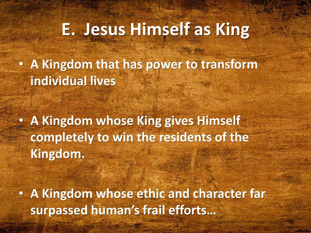 E.  Jesus Himself as King