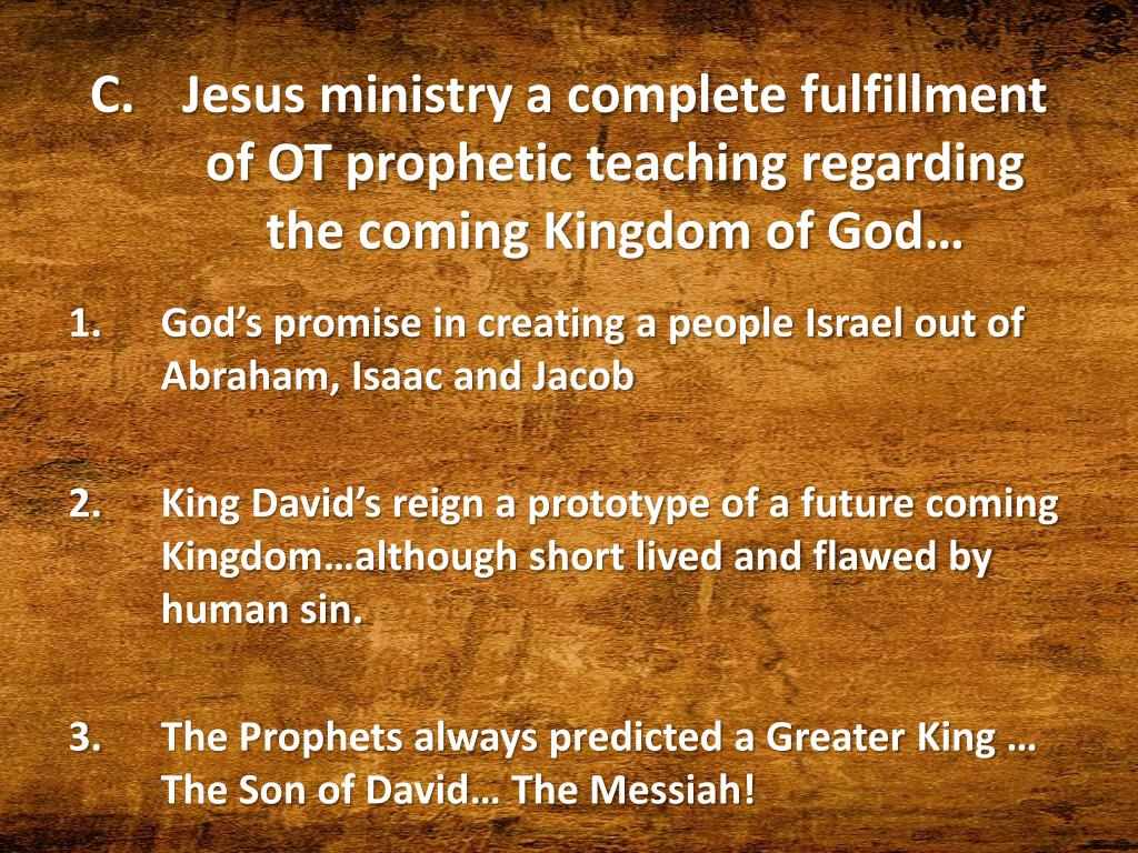 Jesus ministry a complete fulfillment of OT prophetic teaching regarding the coming Kingdom of God…