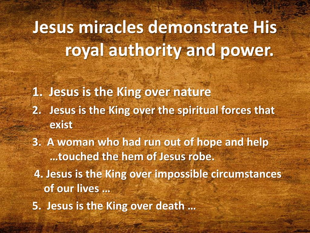 Jesus miracles demonstrate His royal authority and power.