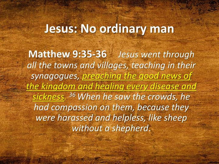 Jesus no ordinary man