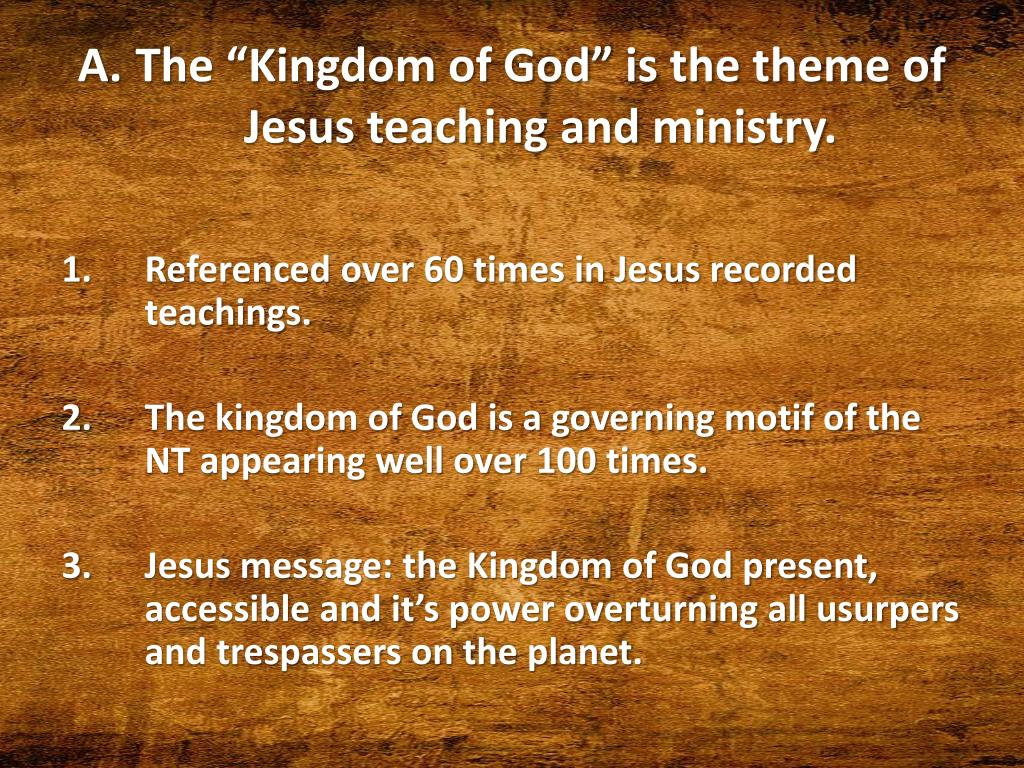 "The ""Kingdom of God"" is the theme of Jesus teaching and ministry."