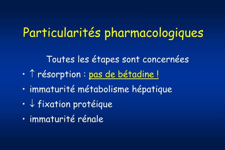 Particularités pharmacologiques