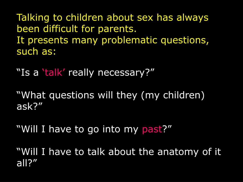 Talking to children about sex has always been difficult for parents.