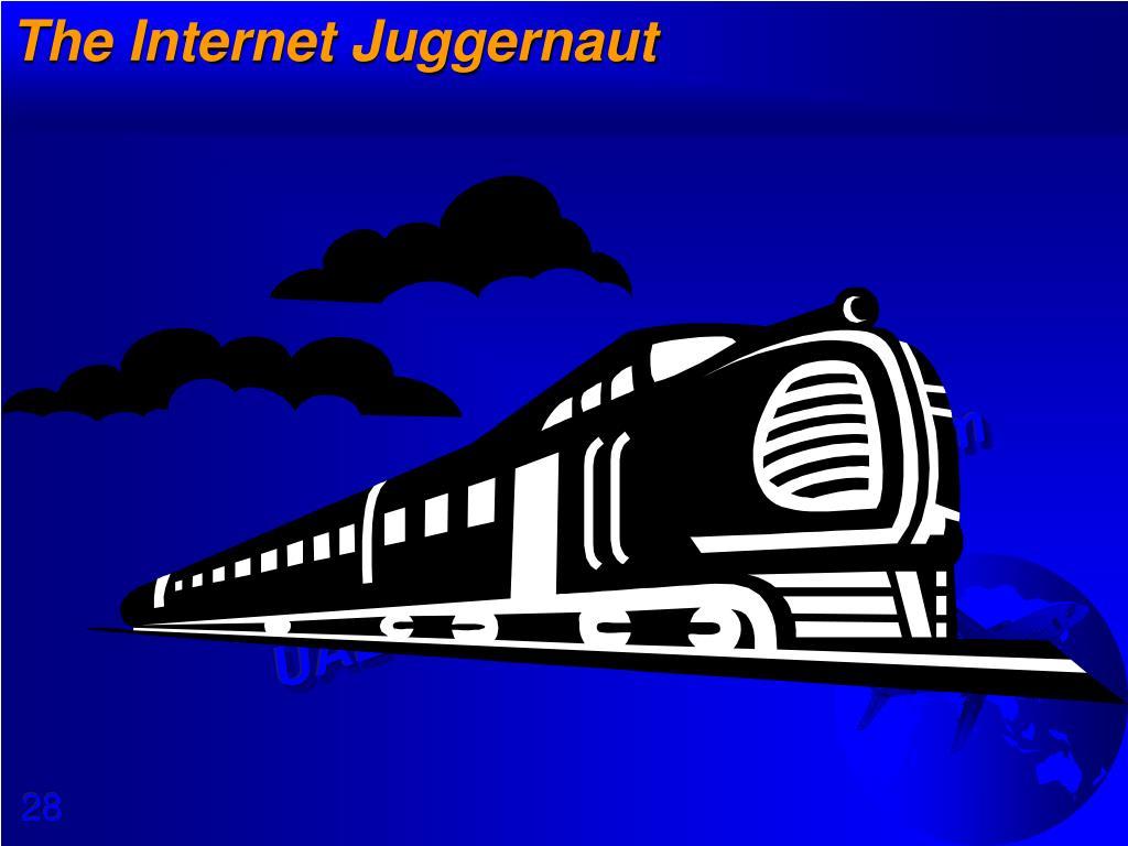 The Internet Juggernaut