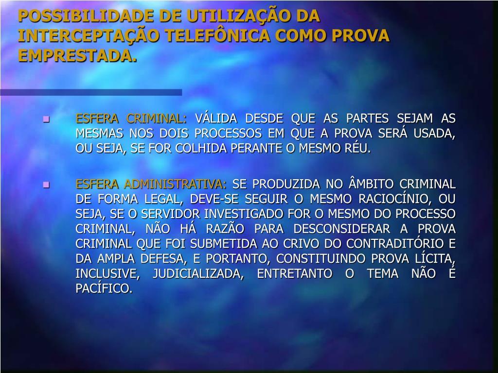 POSSIBILIDADE DE UTILIZAÇÃO DA INTERCEPTAÇÃO TELEFÔNICA COMO PROVA EMPRESTADA.