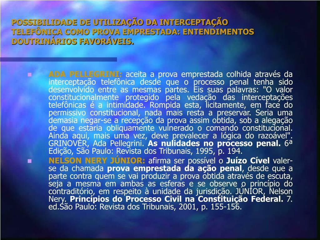 POSSIBILIDADE DE UTILIZAÇÃO DA INTERCEPTAÇÃO TELEFÔNICA COMO PROVA EMPRESTADA: ENTENDIMENTOS DOUTRINÁRIOS FAVORÁVEIS.