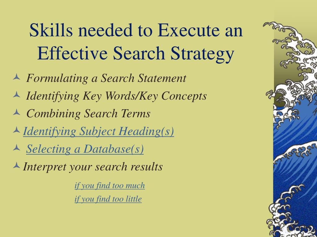 Skills needed to Execute an Effective Search Strategy