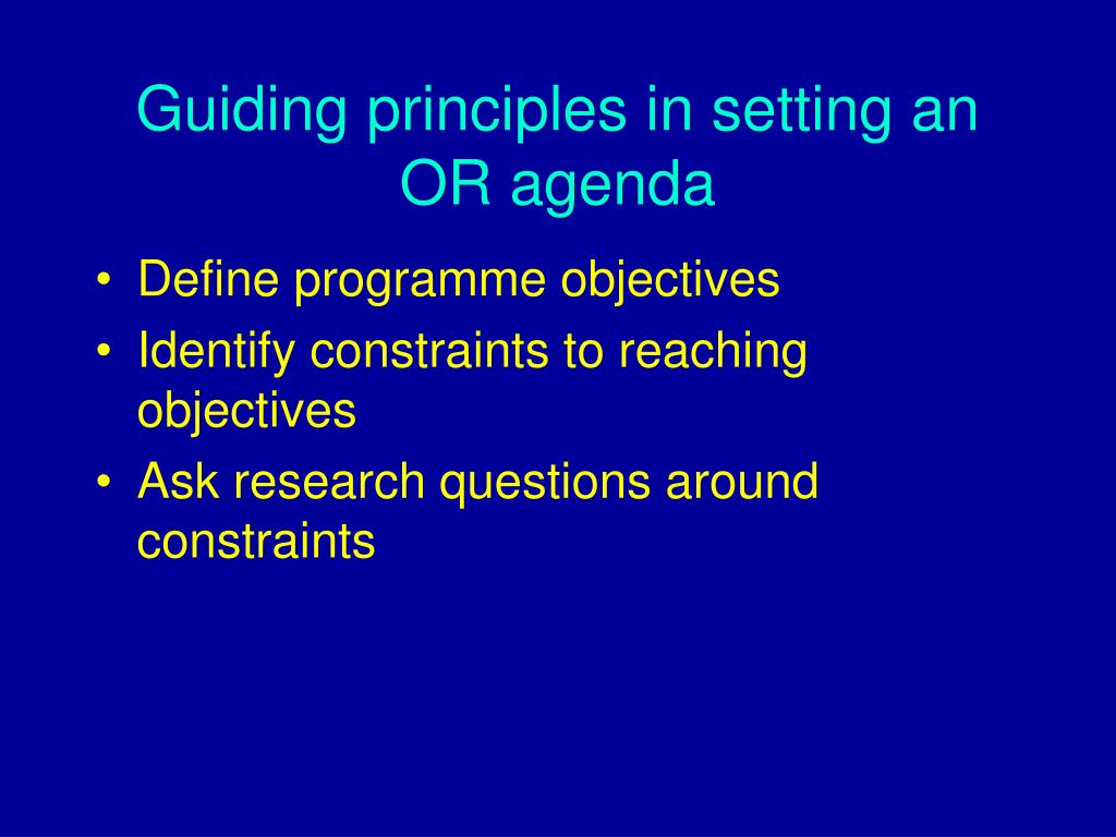Guiding principles in setting an OR agenda