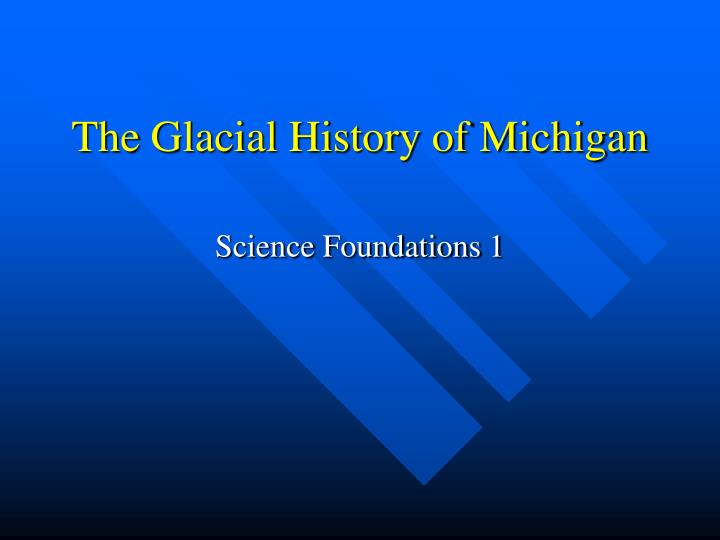 The glacial history of michigan l.jpg