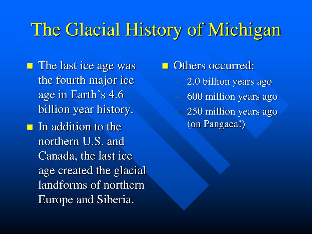 The last ice age was the fourth major ice age in Earth's 4.6 billion year history.