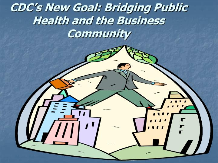 Cdc s new goal bridging public health and the business community