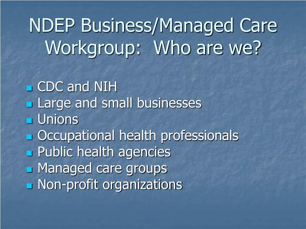 NDEP Business/Managed Care Workgroup:  Who are we?