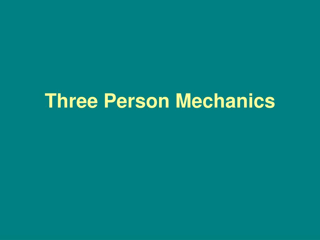 Three Person Mechanics