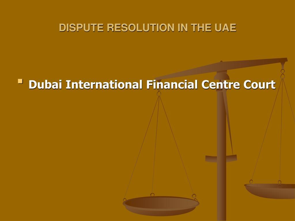 DISPUTE RESOLUTION IN THE UAE