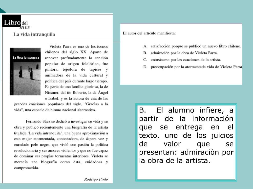 B.  El alumno infiere, a partir de la informacin que se entrega en el texto, uno de los juicios de valor que se presentan: admiracin por la obra de la artista.