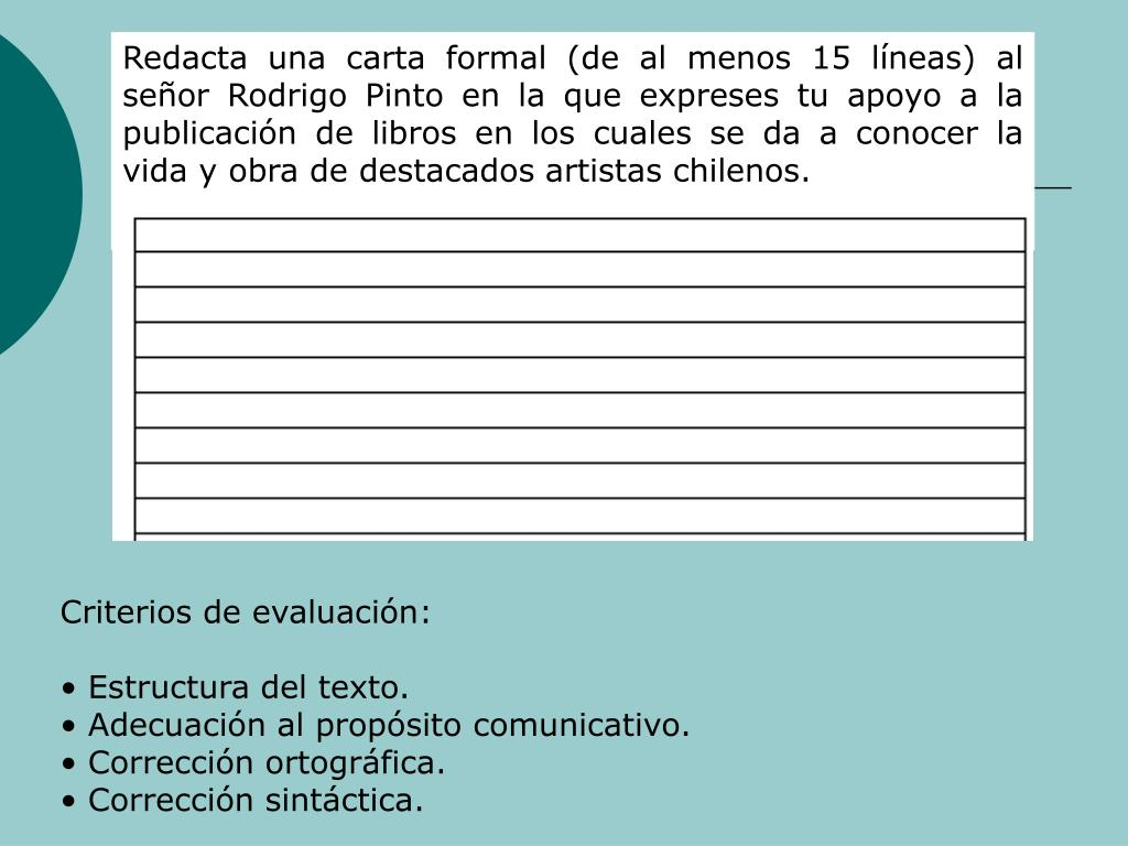 Redacta una carta formal (de al menos 15 lneas) al seor Rodrigo Pinto en la que expreses tu apoyo a la publicacin de libros en los cuales se da a conocer la vida y obra de destacados artistas chilenos.