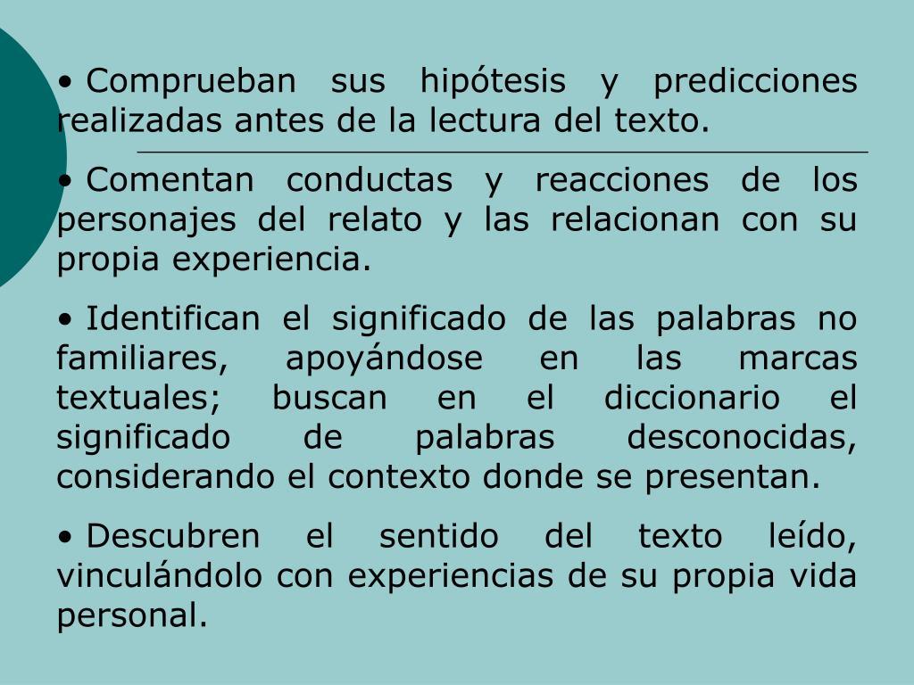 Comprueban sus hiptesis y predicciones realizadas antes de la lectura del texto.