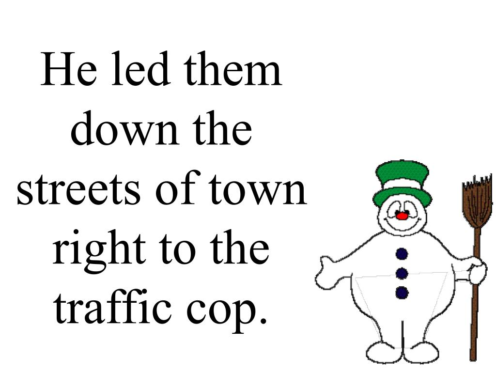 He led them down the streets of town right to the traffic cop.