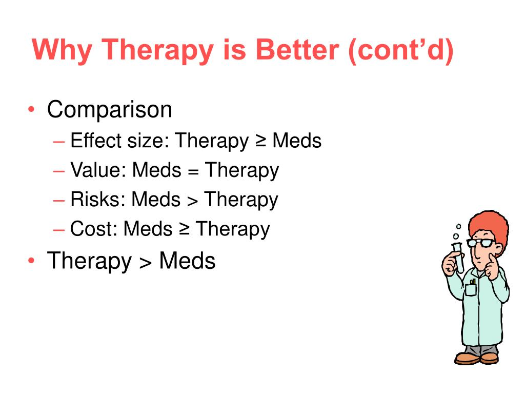 Why Therapy is Better (cont'd)