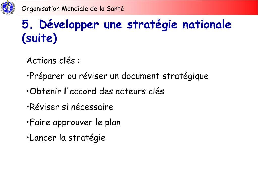 5. Développer une stratégie nationale (suite)