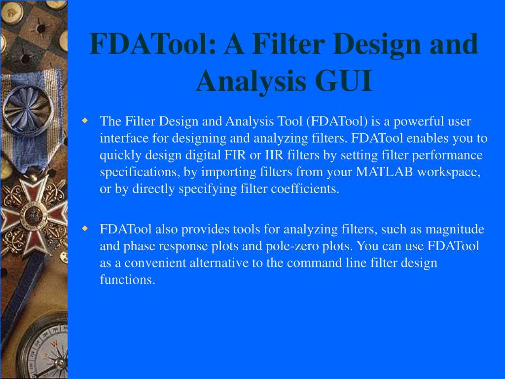 FDATool: A Filter Design and Analysis GUI