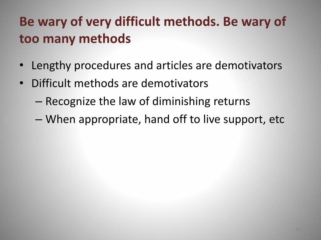 Be wary of very difficult methods. Be wary of too many methods