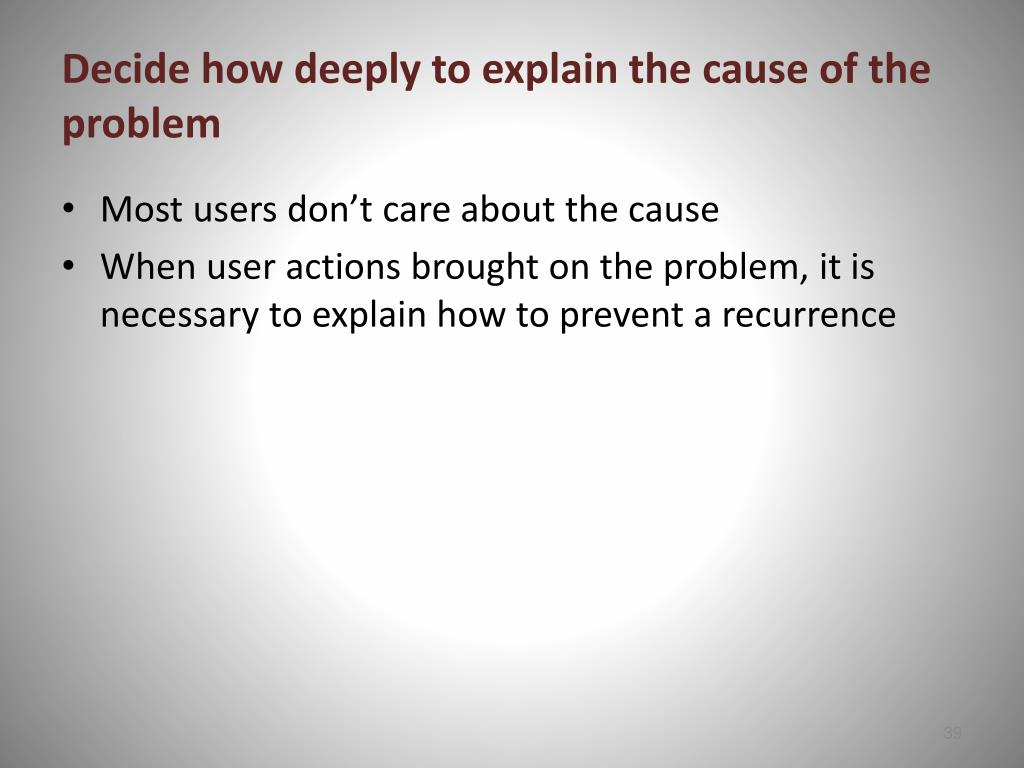 Decide how deeply to explain the cause of the problem