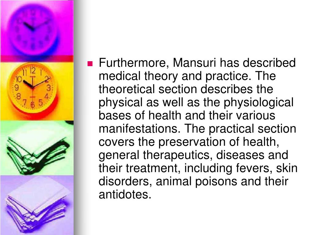 Furthermore, Mansuri has described medical theory and practice. The theoretical section describes the physical as well as the physiological bases of health and their various manifestations. The practical section covers the preservation of health, general therapeutics, diseases and their treatment, including fevers, skin disorders, animal poisons and their antidotes.