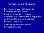 survie apr s albumine