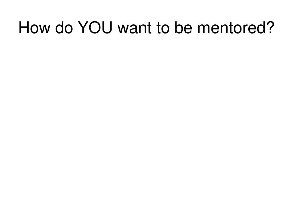 How do YOU want to be mentored?
