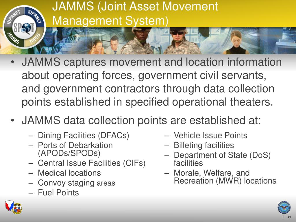 JAMMS captures movement and location information about operating forces, government civil servants, and government contractors through data collection points established in specified operational theaters.