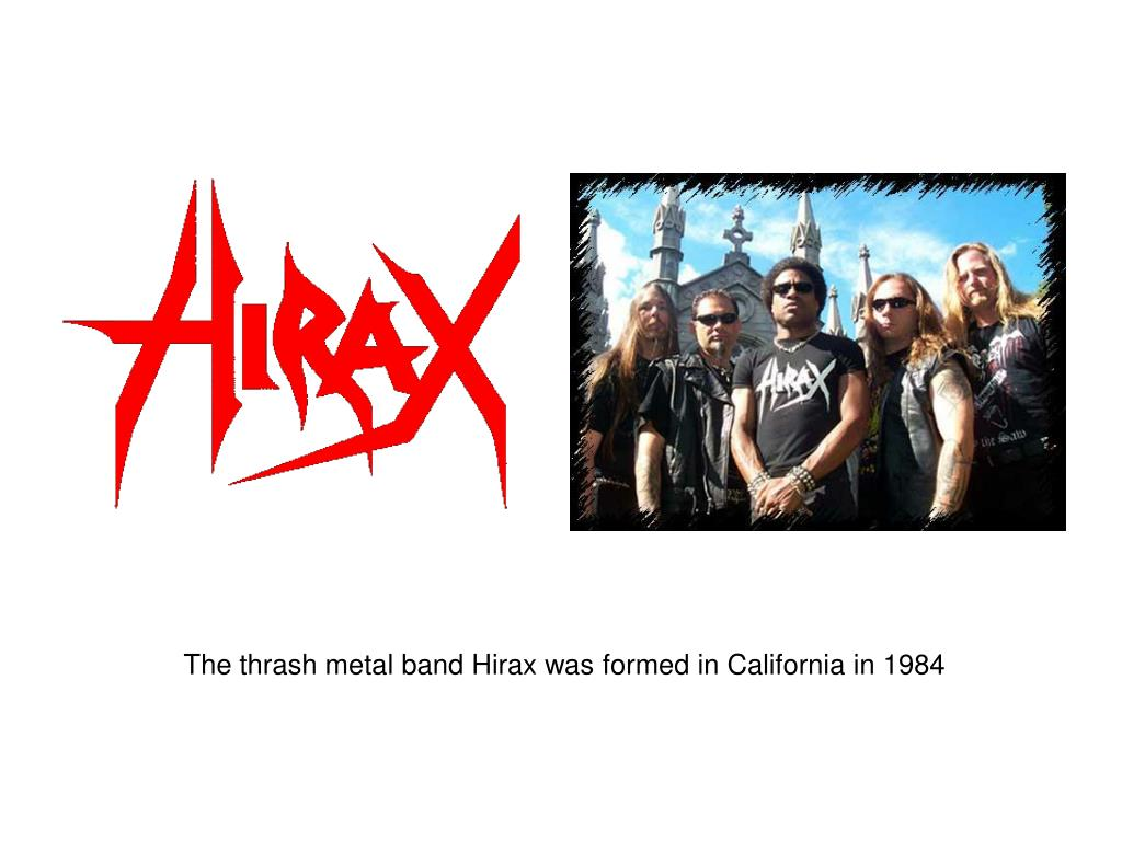 The thrash metal band Hirax was formed in California in 1984