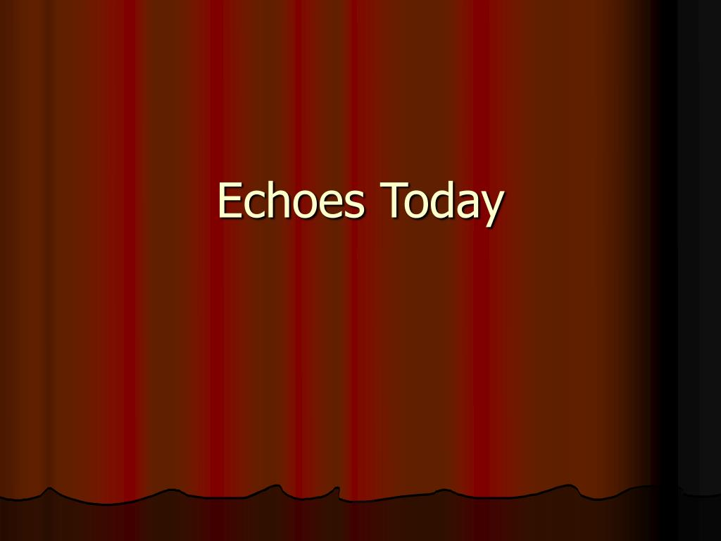 Echoes Today