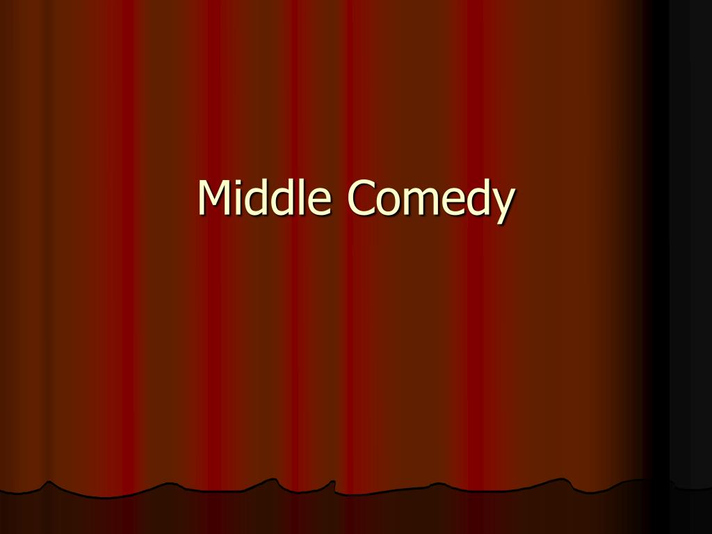 Middle Comedy