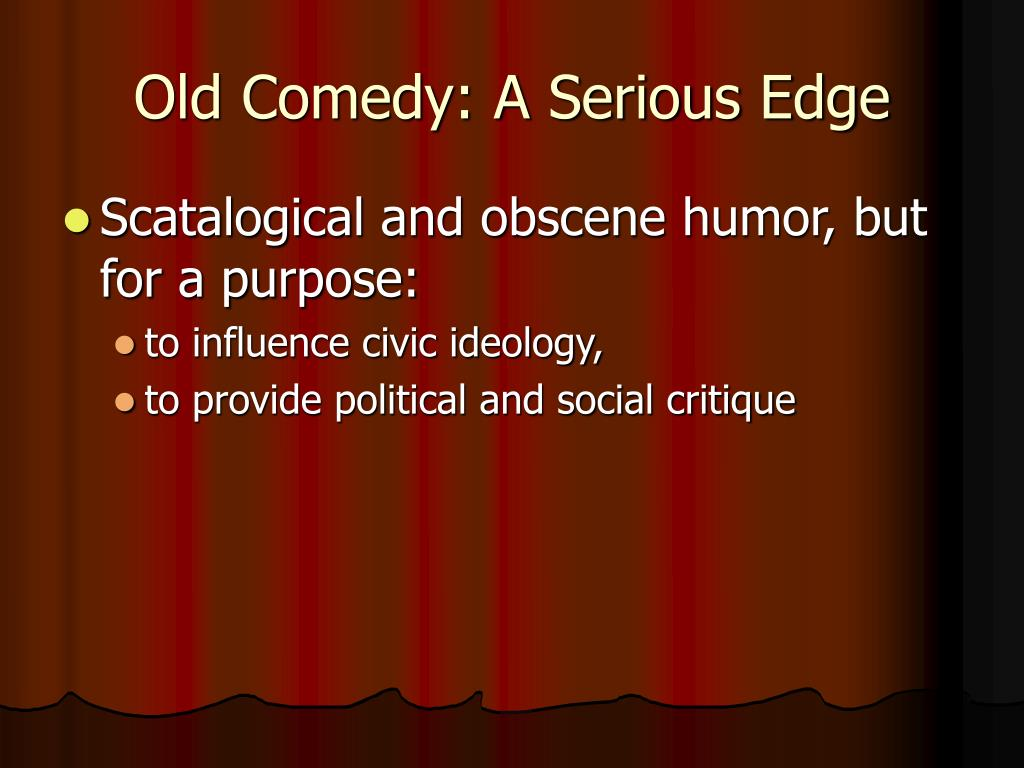 Old Comedy: A Serious Edge