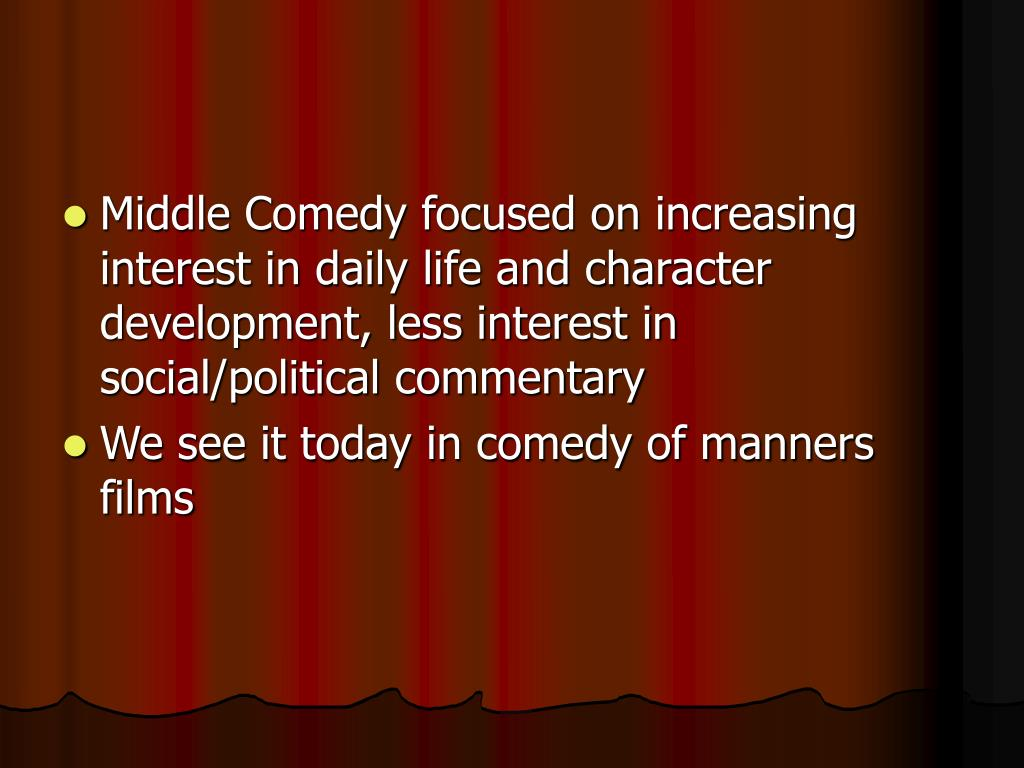 Middle Comedy focused on increasing interest in daily life and character development, less interest in social/political commentary