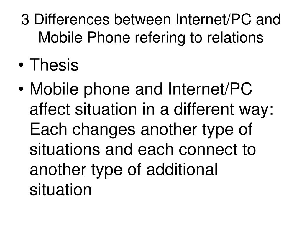 3 Differences between Internet/PC and Mobile Phone refering to relations