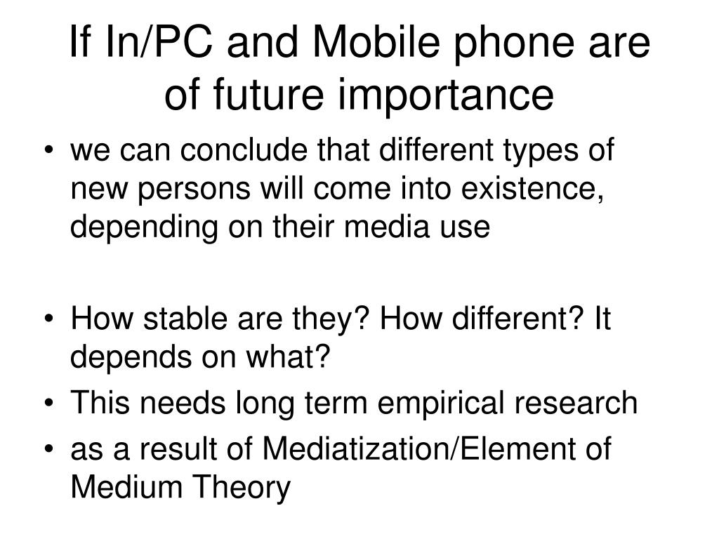 If In/PC and Mobile phone are of future importance