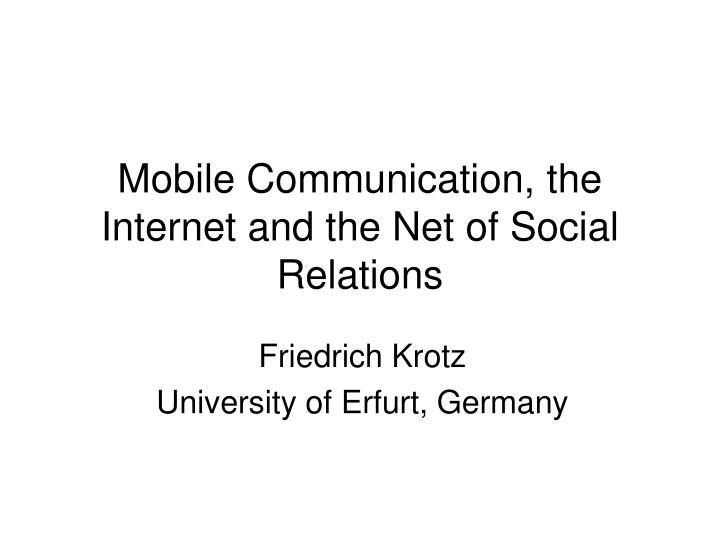Mobile communication the internet and the net of social relations l.jpg