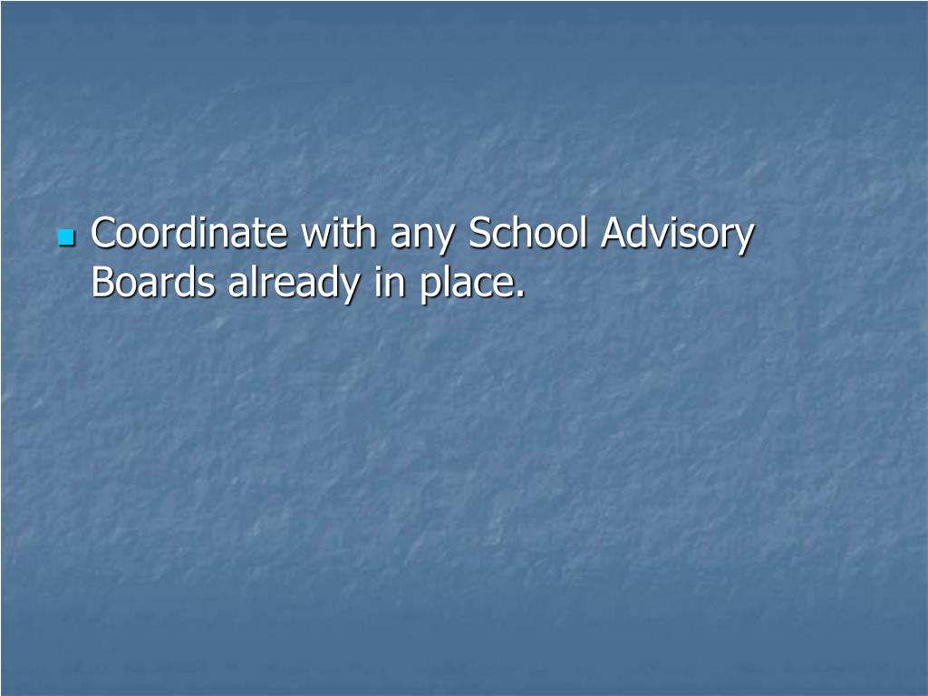 Coordinate with any School Advisory Boards already in place.