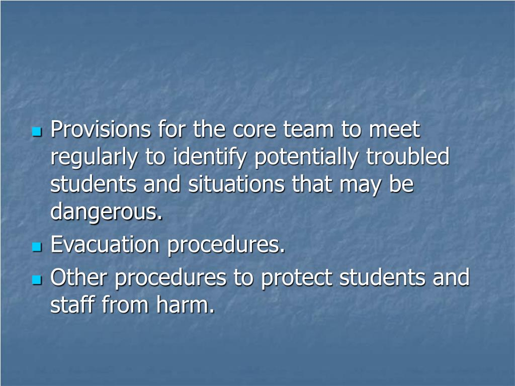 Provisions for the core team to meet regularly to identify potentially troubled students and situations that may be dangerous.