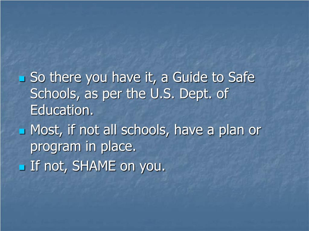 So there you have it, a Guide to Safe Schools, as per the U.S. Dept. of Education.